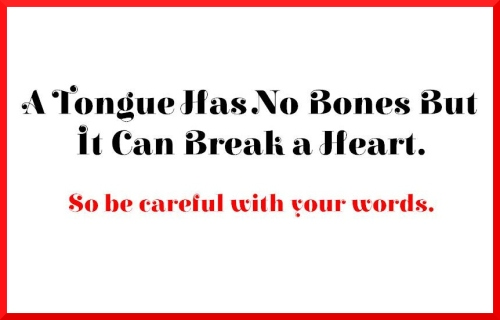 A Tongue Has No Bones But It Can